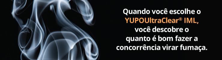 Quando você escolhe o YUPOUltraClear IML, você descobre o quanto é bom fazer a concorrência virar fumaça.